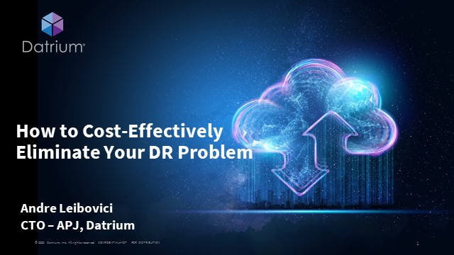 How to Cost-Effectively Eliminate Your Disaster Recovery Problem