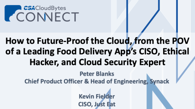 How to Future-Proof the Cloud, from the POVs of a CISO, CPO & Ethical Hackers