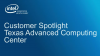 Intel Customer Spotlight Featuring Texas Advanced Computing Center