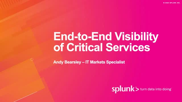 Gain End to End Visibility of Critical Services with Splunk