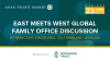 East meets West Global Family Office Discussion