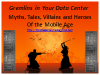 Gremlins in Your Data Center, Myths, Tales, Villains & Heroes of the Mobile Age