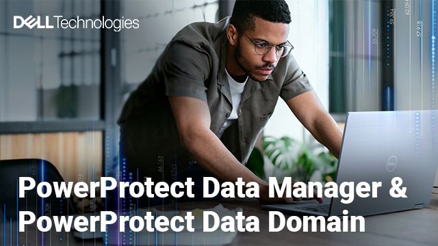 PowerProtect Data Manager & PowerProtect Data Domain