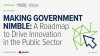Making Government More Nimble:A Roadmap to Drive Innovation in the Public Sector