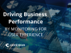 Driving Business Performance by Monitoring for User Experience - EMEA