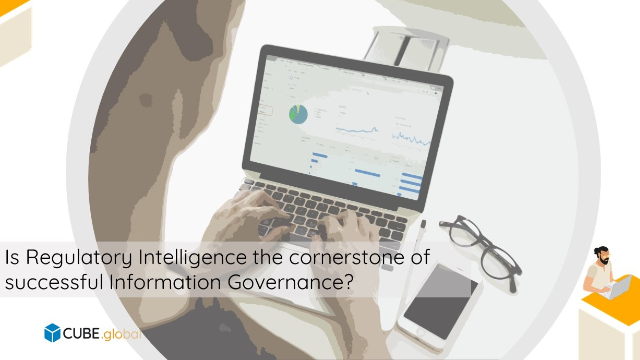 Is Regulatory Intelligence the cornerstone of successful Information Governance?