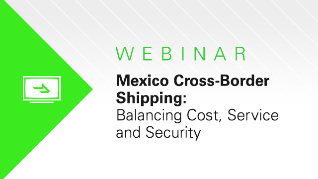 Mexico Cross-Border Shipping: How to Balance Cost, Service & Security
