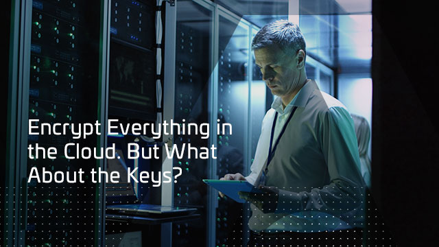 Encrypt Everything in the Cloud. But What About All the Keys?