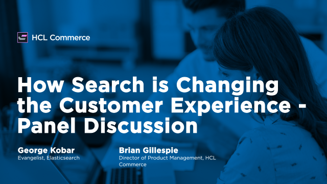 How Search is Changing the Customer Experience – Panel Discussion