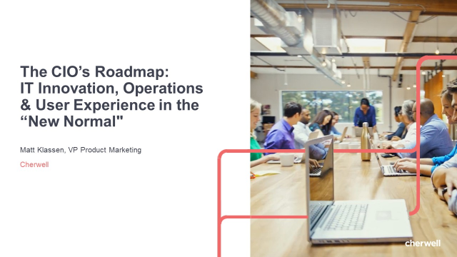 The CIO's Roadmap: IT Innovation, Operations & User Experience in the New Normal