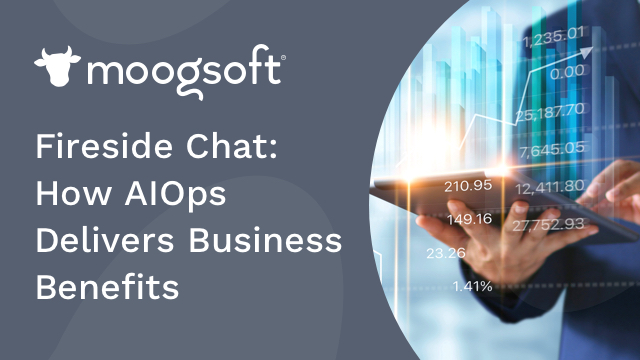 Fireside Chat: How AIOps Delivers Business Benefits