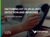 Factoring IoT Devices into Detection and Response: A SANS Whitepaper