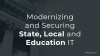 Modernizing and Securing State, Local and Education IT