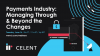 Payments Industry: Managing Through and Beyond the Changing Times