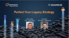 How to Perfect Your Legacy Strategy