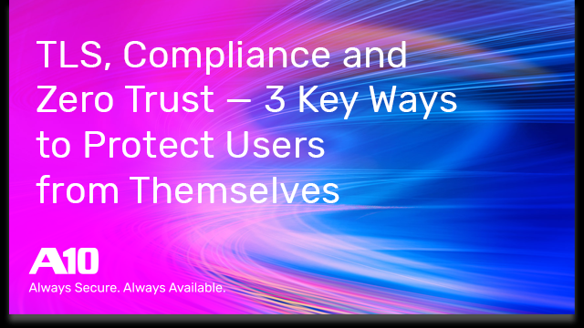 TLS, Compliance and Zero Trust – Protecting Users from Themselves