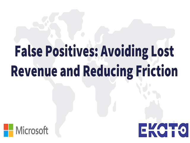 False Positives: Avoiding Lost Revenue and Reducing Friction