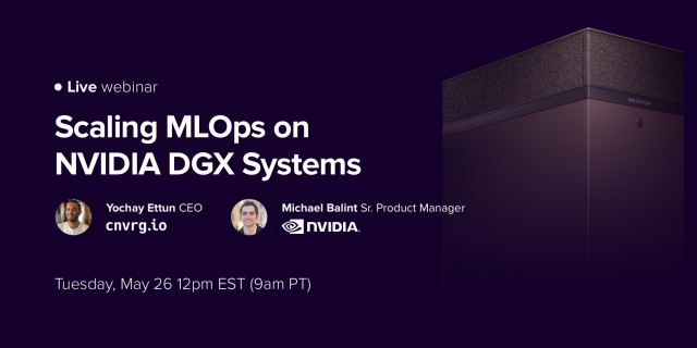 Scaling MLOps on NVIDIA DGX Systems (Special guest from NVIDIA)