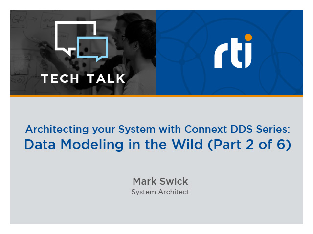 Architecting your System with Connext DDS: 2. Data Modeling in the Wild