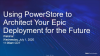 Using PowerStore to Architect Your Epic Deployment for the Future