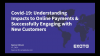 COVID-19: Understanding impacts to online payments & engaging with new customers