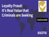 Loyalty Fraud – It's Real Value That Criminals Are Seeking