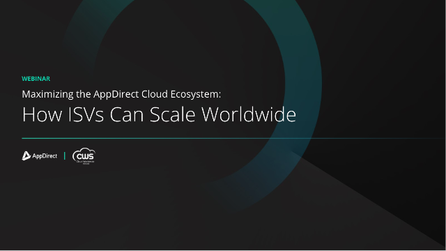 Maximizing the AppDirect Cloud Ecosystem: How ISVs Can Scale Worldwide