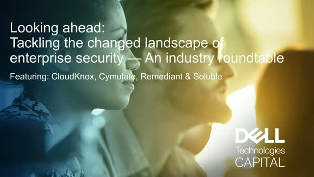 An Industry Roundtable: Tackling the changed landscape of enterprise security
