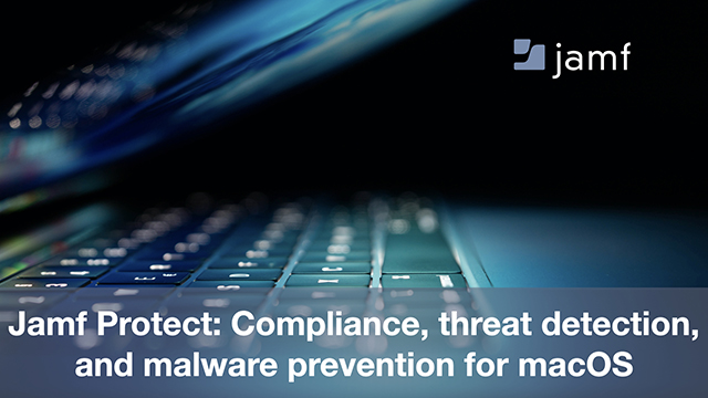 Jamf Protect: Compliance, Threat Detection and Malware Prevention for macOS