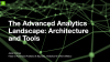 The Advanced Analytics Landscape: Architecture and Tools