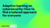 Adaptive learning on cybersecurity: How to find a tailored approach for everyone