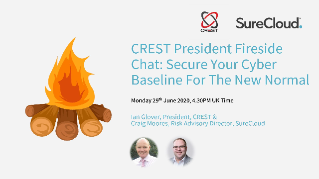 CREST President Fireside Chat: Secure Your Cyber Baseline For The New Normal
