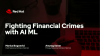 Fighting Financial Crimes with AI ML