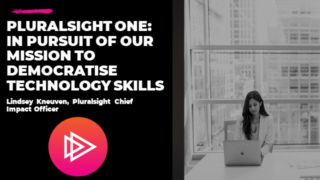 Pluralsight One: In pursuit of our mission to democratise technology skills