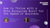 How to thrive with a Data Ecosystem Built for the Speed of Business