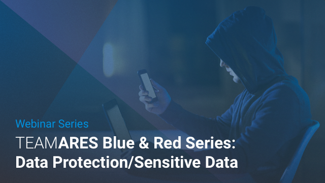 Team Ares Blue and Red Series:  Data Protection/Sensitive Data