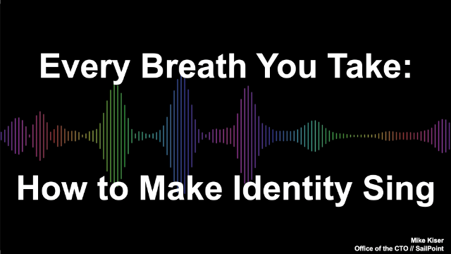 Every Breath You Take: How to Make Identity Sing
