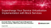 Supercharge Your Service Virtualization Implementation with Mock Services