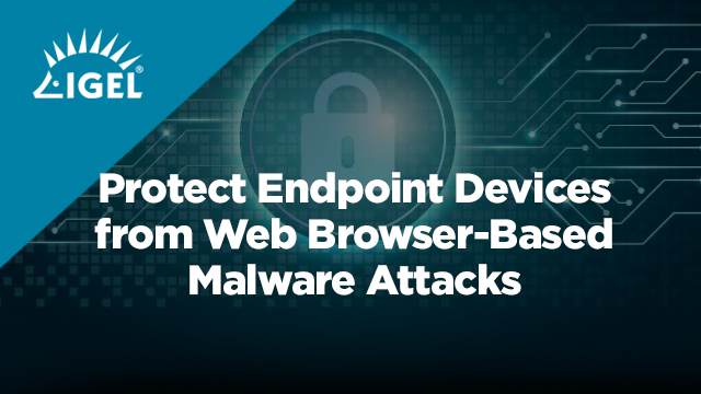 Protect Endpoint Devices from Web Browser-Based Malware Attacks