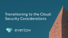 Transitioning to the Cloud: Security Considerations