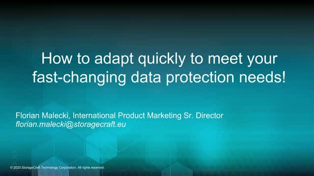 How to adapt quickly to meet your fast-changing data protection needs!