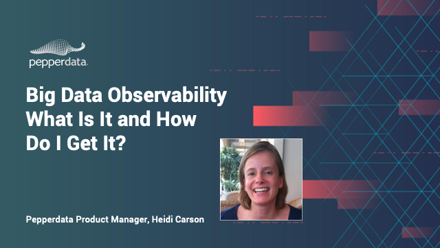 Big Data Observability – What Is It and How Do I Get It?
