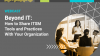 Beyond IT: How to Share ITSM Tools and Practices With Your Organization