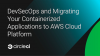 DevSecOps and Migrating Your Containerized Applications to AWS Cloud Platform