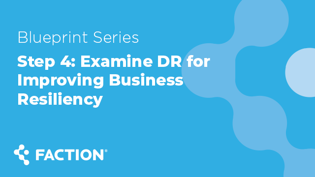 Step 4: Examine DR for Improving Business Resiliency - Blueprint Series