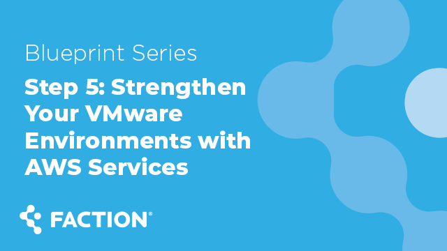 Step 5: Strengthen Your VMware Environments with AWS Services - Blueprint Series