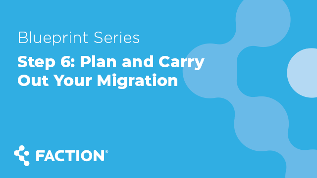 Step 6: Plan and Carry Out Your Migration - Blueprint Series