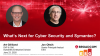 What's Next for Cyber Security and Symantec?