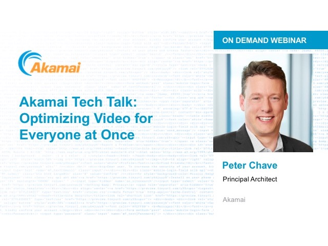 Akamai Tech Talk: Optimizing Video for Everyone at Once
