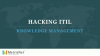 Hacking ITIL Knowledge Management
